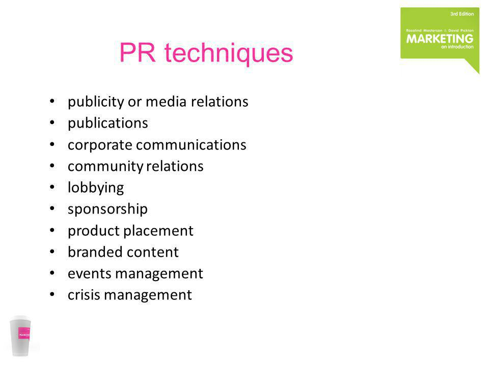 PR techniques publicity or media relations publications corporate communications community relations lobbying sponsorship product placement branded co