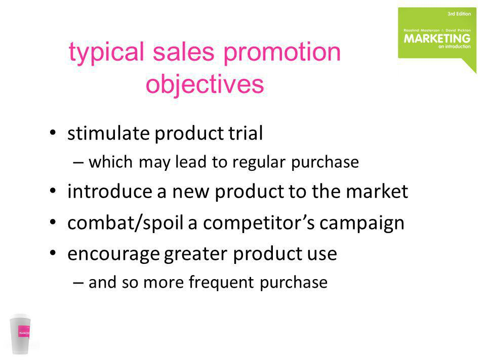 typical sales promotion objectives stimulate product trial – which may lead to regular purchase introduce a new product to the market combat/spoil a c