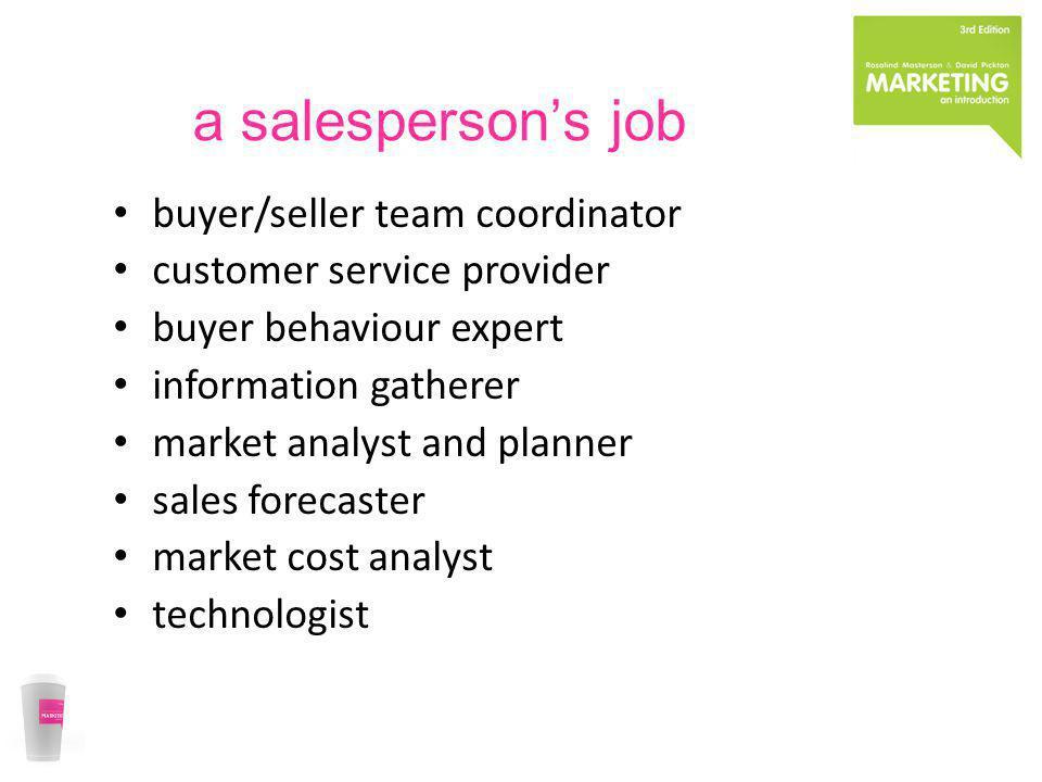 a salespersons job buyer/seller team coordinator customer service provider buyer behaviour expert information gatherer market analyst and planner sale