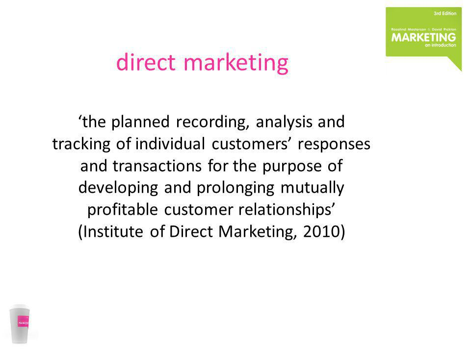 direct marketing the planned recording, analysis and tracking of individual customers responses and transactions for the purpose of developing and pro