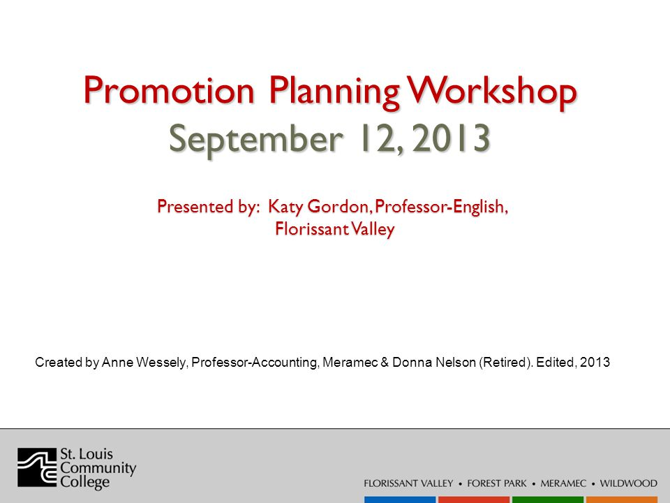 Promotion Planning Workshop September 12, 2013 Created by Anne Wessely, Professor-Accounting, Meramec & Donna Nelson (Retired).