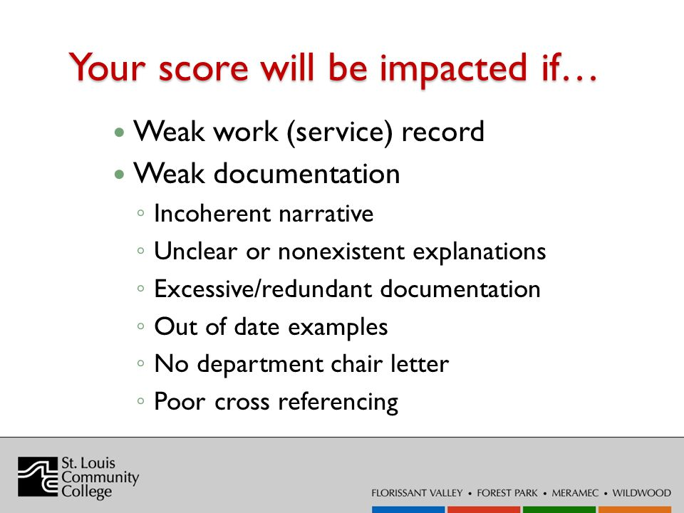 Your score will be impacted if… Weak work (service) record Weak documentation Incoherent narrative Unclear or nonexistent explanations Excessive/redun