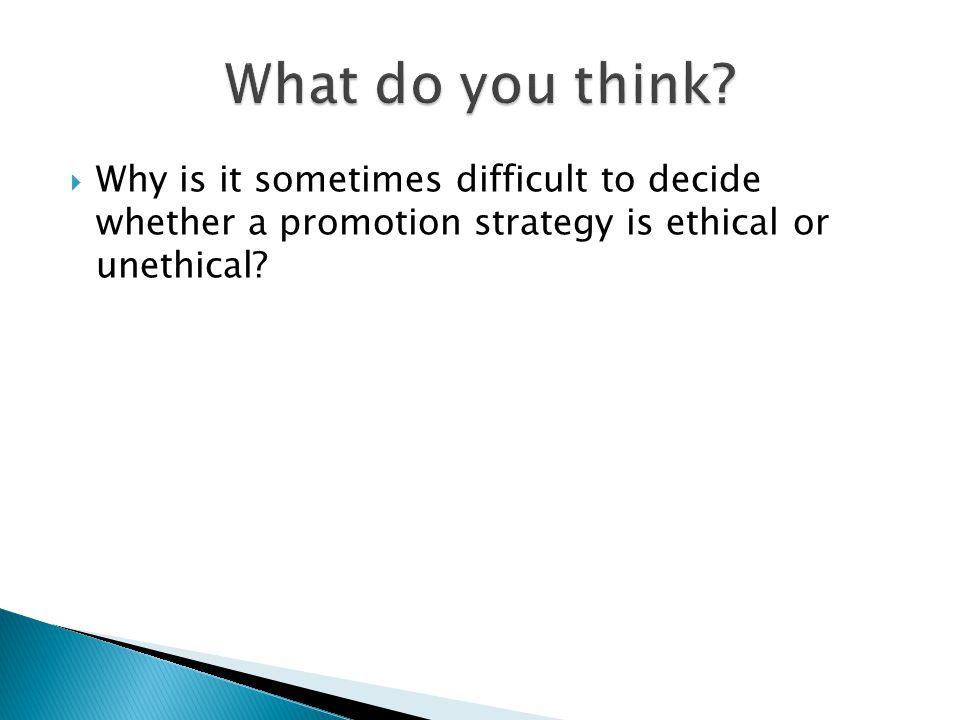 Why is it sometimes difficult to decide whether a promotion strategy is ethical or unethical?