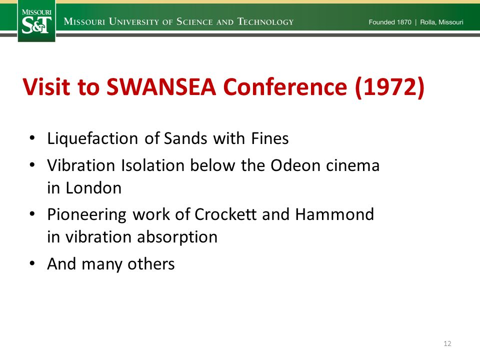 Visit to SWANSEA Conference (1972) Liquefaction of Sands with Fines Vibration Isolation below the Odeon cinema in London Pioneering work of Crockett a