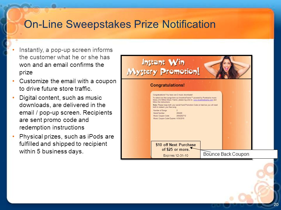 On-Line Sweepstakes Prize Notification 20 Instantly, a pop-up screen informs the customer what he or she has won and an email confirms the prize Custo