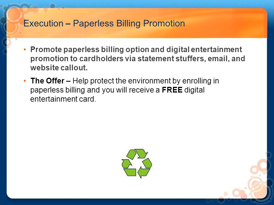 Execution – Paperless Billing Promotion Promote paperless billing option and digital entertainment promotion to cardholders via statement stuffers, em