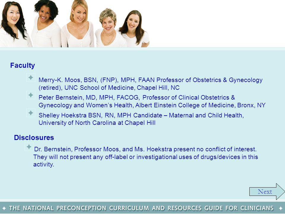 Faculty Merry-K. Moos, BSN, (FNP), MPH, FAAN Professor of Obstetrics & Gynecology (retired), UNC School of Medicine, Chapel Hill, NC Peter Bernstein,