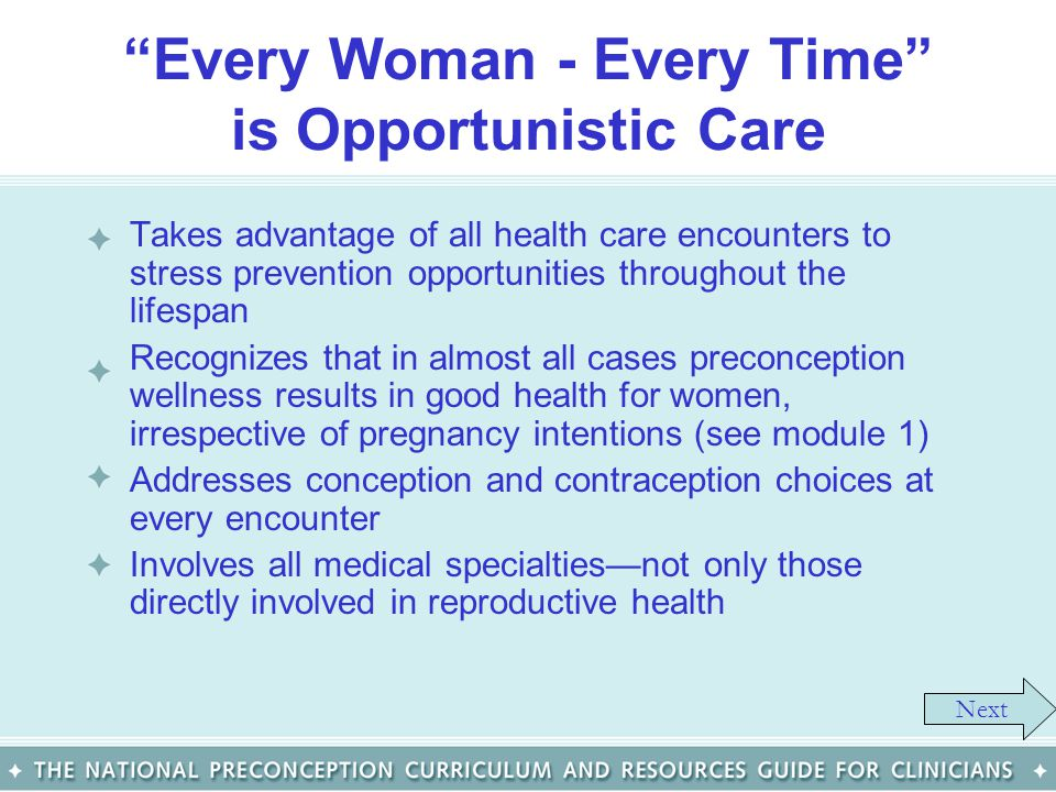 Every Woman - Every Time is Opportunistic Care Takes advantage of all health care encounters to stress prevention opportunities throughout the lifespa