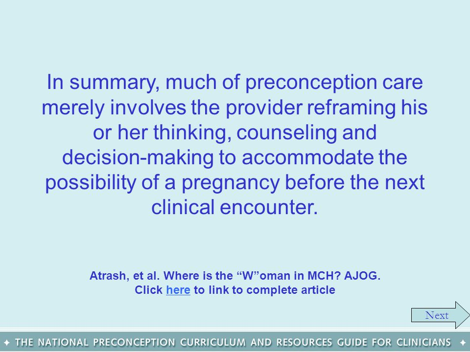 Next In summary, much of preconception care merely involves the provider reframing his or her thinking, counseling and decision-making to accommodate
