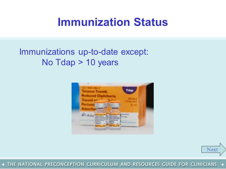 Immunization Status Immunizations up-to-date except: No Tdap > 10 years Next