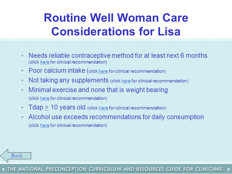 Routine Well Woman Care Considerations for Lisa Needs reliable contraceptive method for at least next 6 months (click here for clinical recommendation