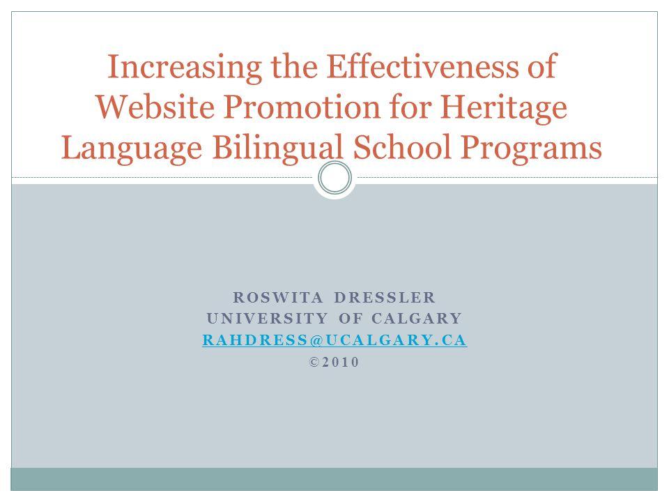 ROSWITA DRESSLER UNIVERSITY OF CALGARY RAHDRESS@UCALGARY.CA ©2010 Increasing the Effectiveness of Website Promotion for Heritage Language Bilingual School Programs