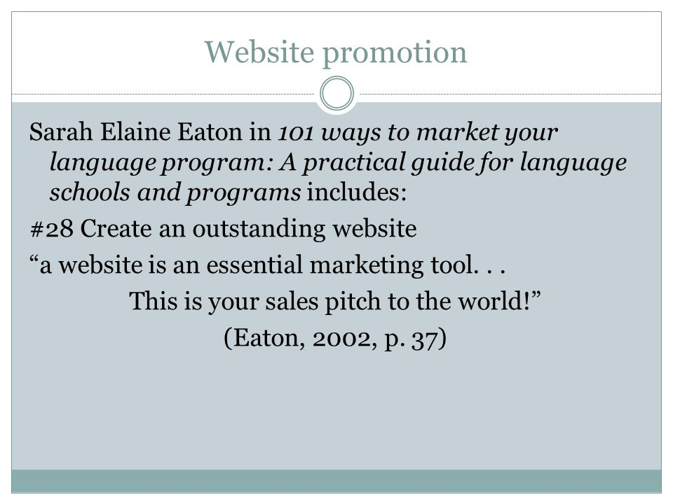 Website promotion Sarah Elaine Eaton in 101 ways to market your language program: A practical guide for language schools and programs includes: #28 Cr