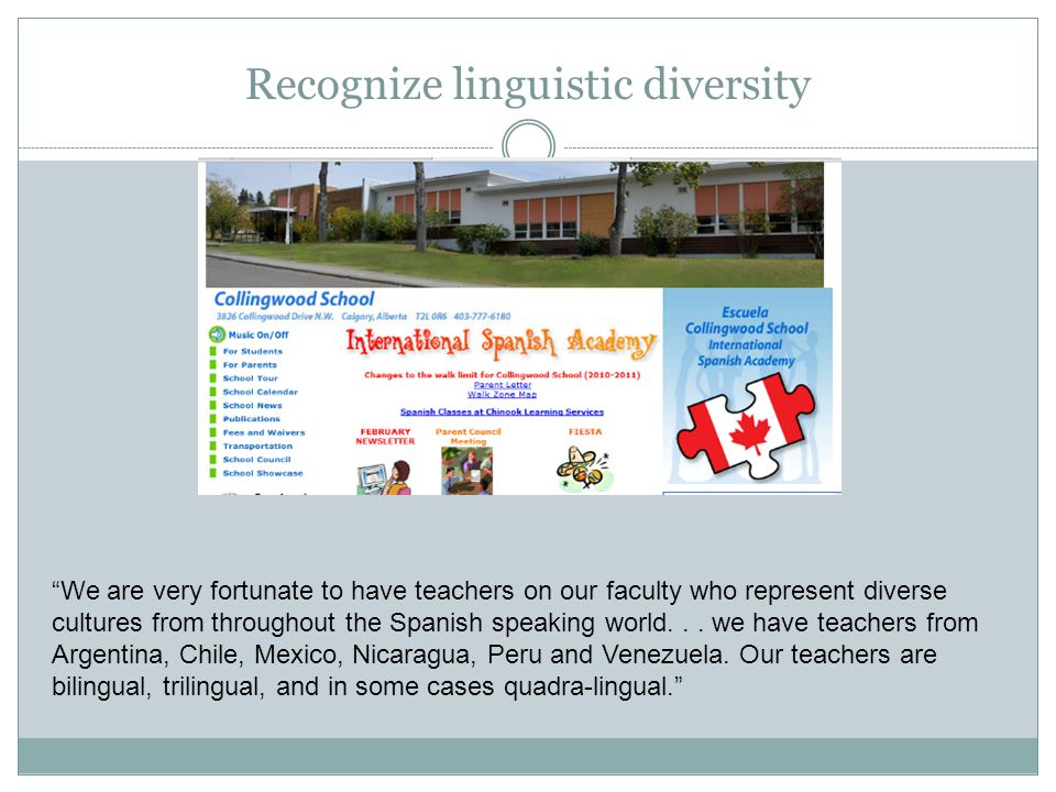 Recognize linguistic diversity We are very fortunate to have teachers on our faculty who represent diverse cultures from throughout the Spanish speaki