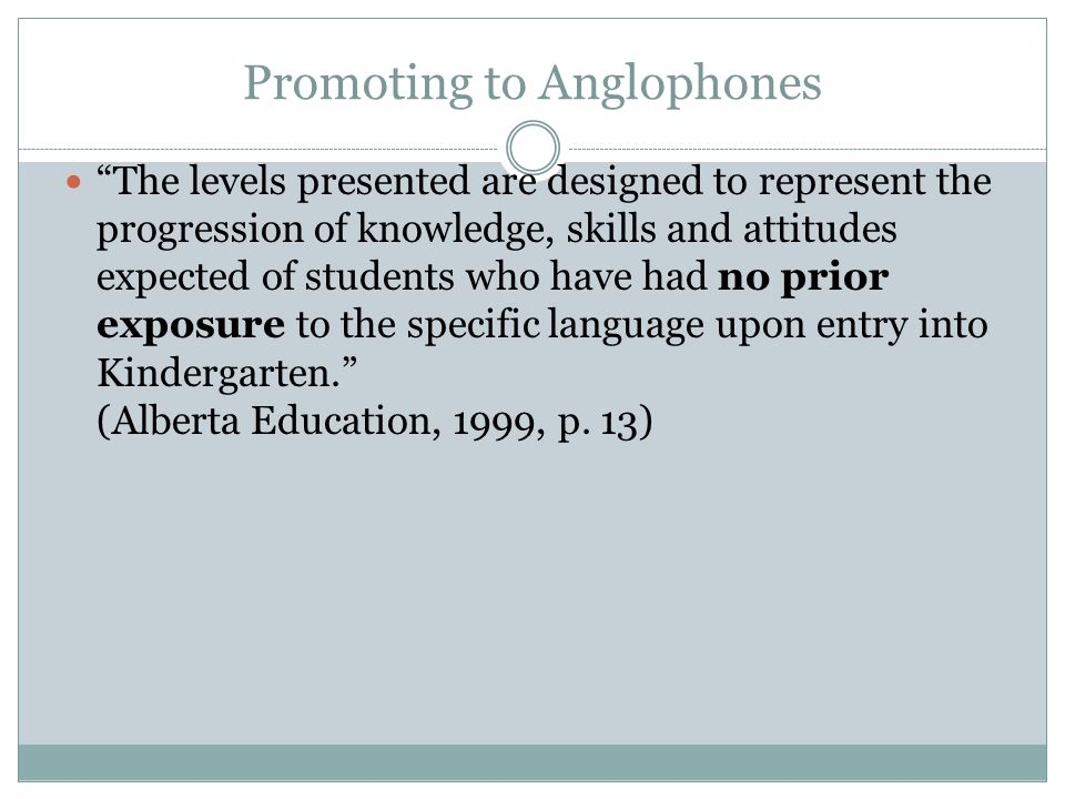 Promoting to Anglophones The levels presented are designed to represent the progression of knowledge, skills and attitudes expected of students who ha