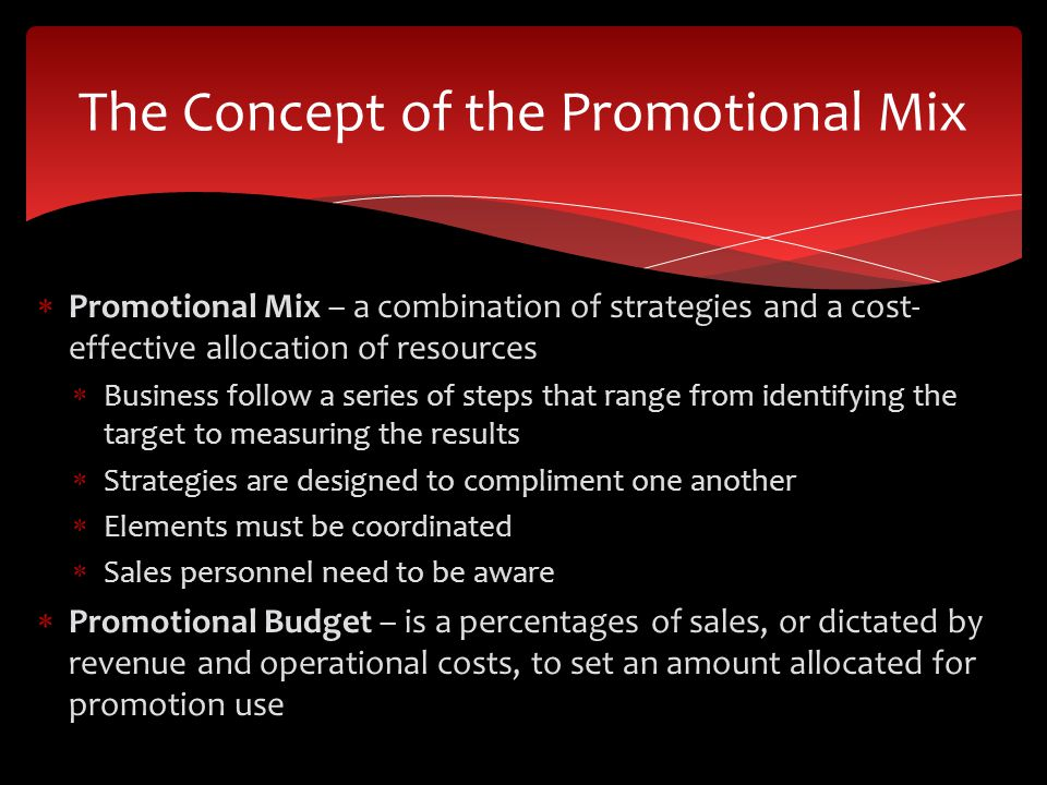 Promotional Mix – a combination of strategies and a cost- effective allocation of resources Business follow a series of steps that range from identify
