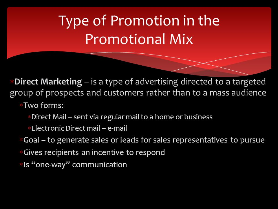 Direct Marketing – is a type of advertising directed to a targeted group of prospects and customers rather than to a mass audience Two forms: Direct M