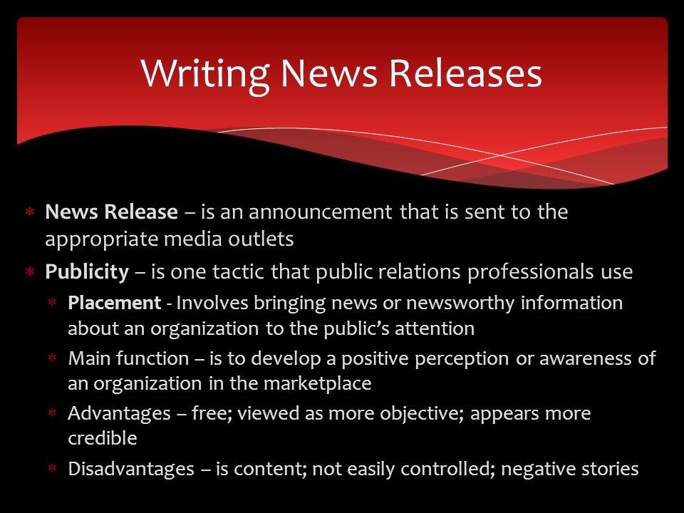 News Release – is an announcement that is sent to the appropriate media outlets Publicity – is one tactic that public relations professionals use Plac