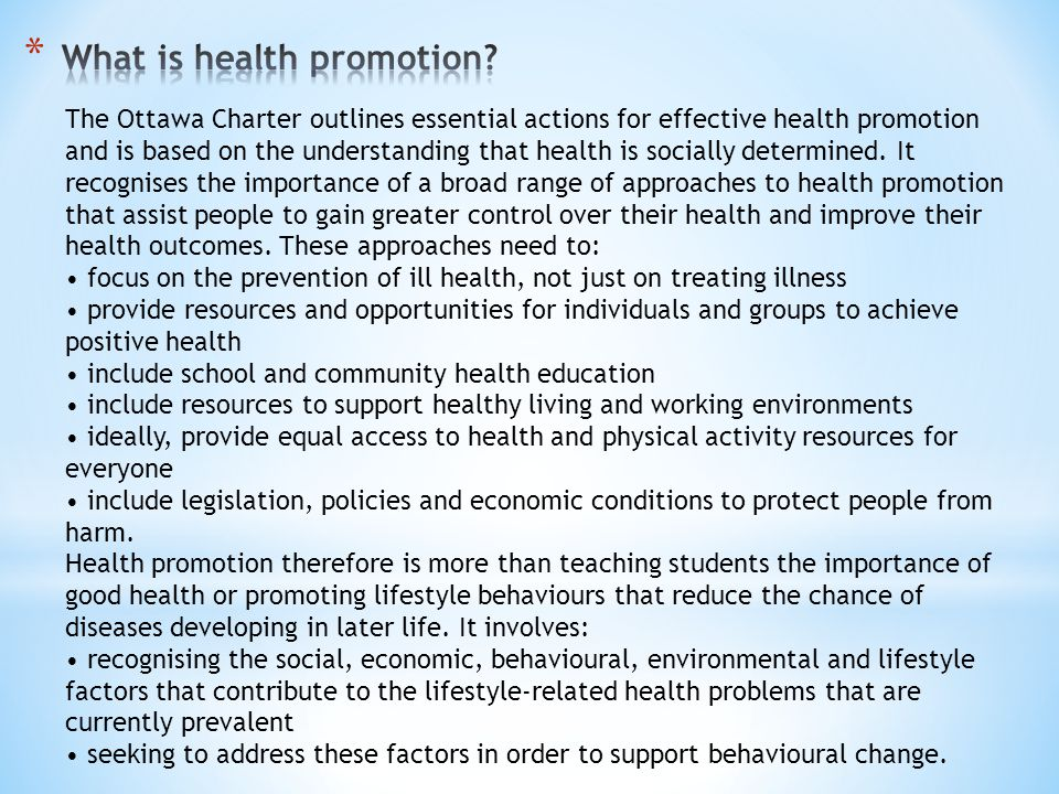 The Ottawa Charter outlines essential actions for effective health promotion and is based on the understanding that health is socially determined.
