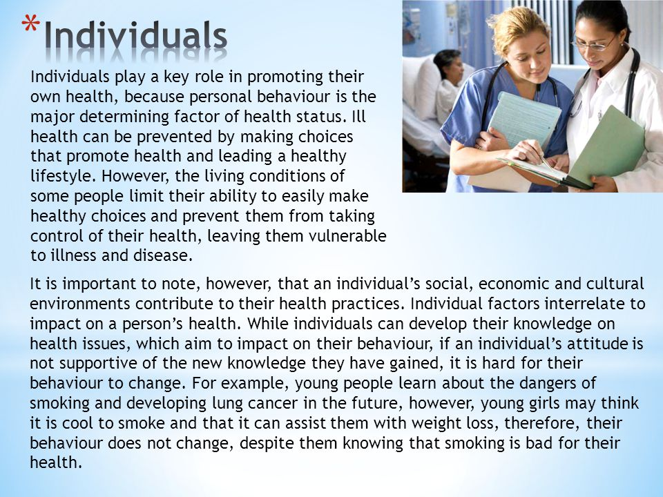 Individuals play a key role in promoting their own health, because personal behaviour is the major determining factor of health status.