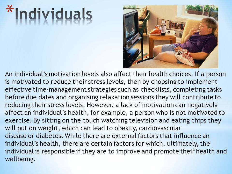 An individuals motivation levels also affect their health choices. If a person is motivated to reduce their stress levels, then by choosing to impleme