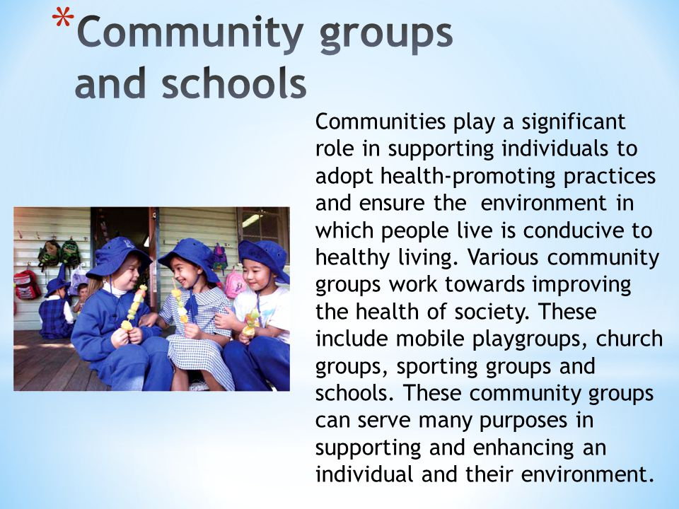 Communities play a significant role in supporting individuals to adopt health-promoting practices and ensure the environment in which people live is c