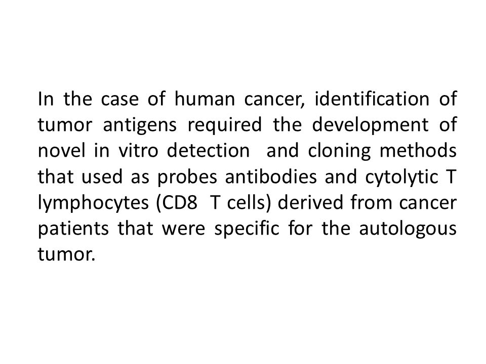 In the case of human cancer, identification of tumor antigens required the development of novel in vitro detection and cloning methods that used as pr