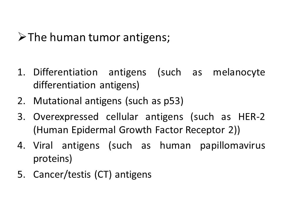 The human tumor antigens; 1.Differentiation antigens (such as melanocyte differentiation antigens) 2.Mutational antigens (such as p53) 3.Overexpressed