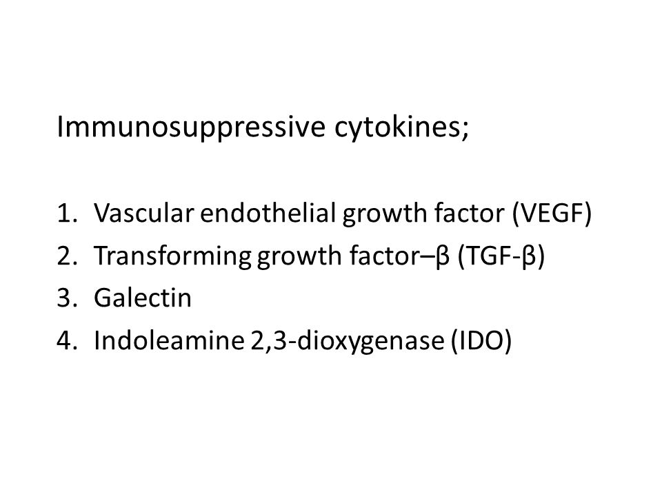 Immunosuppressive cytokines; 1.Vascular endothelial growth factor (VEGF) 2.Transforming growth factor–β (TGF-β) 3.Galectin 4.Indoleamine 2,3-dioxygenase (IDO)