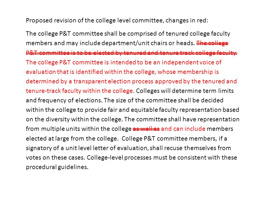 Proposed revision of the college level committee, changes in red: The college P&T committee shall be comprised of tenured college faculty members and may include department/unit chairs or heads.