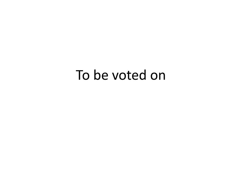 To be voted on
