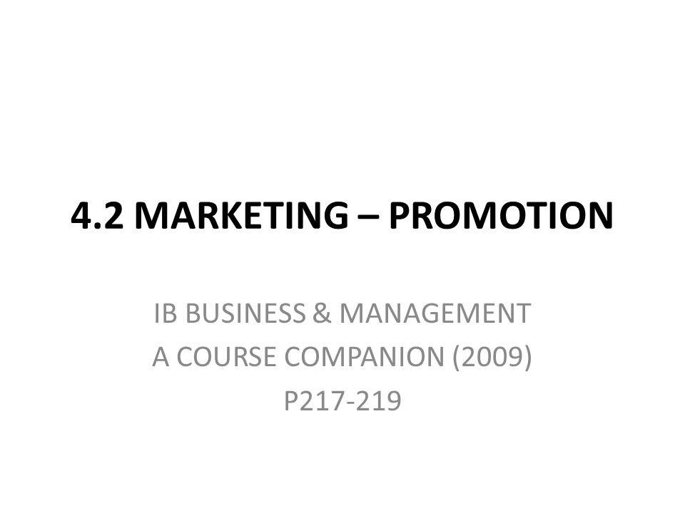 4.2 MARKETING – PROMOTION IB BUSINESS & MANAGEMENT A COURSE COMPANION (2009) P217-219