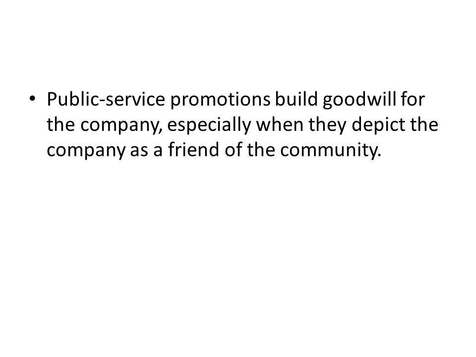 Public-service promotions build goodwill for the company, especially when they depict the company as a friend of the community.
