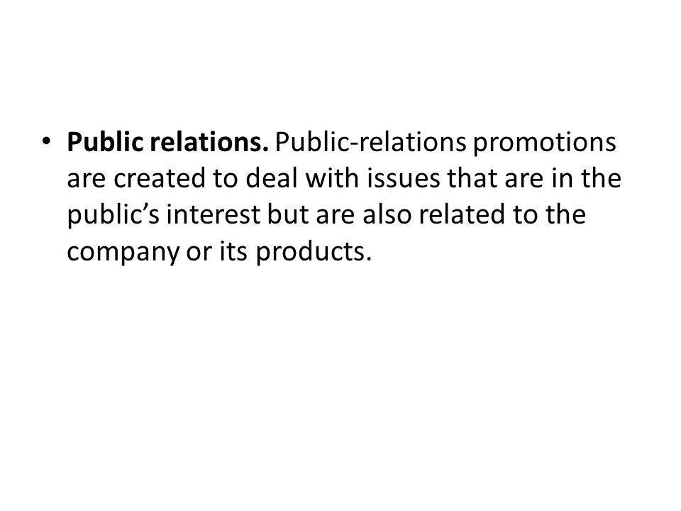 Public relations. Public-relations promotions are created to deal with issues that are in the publics interest but are also related to the company or