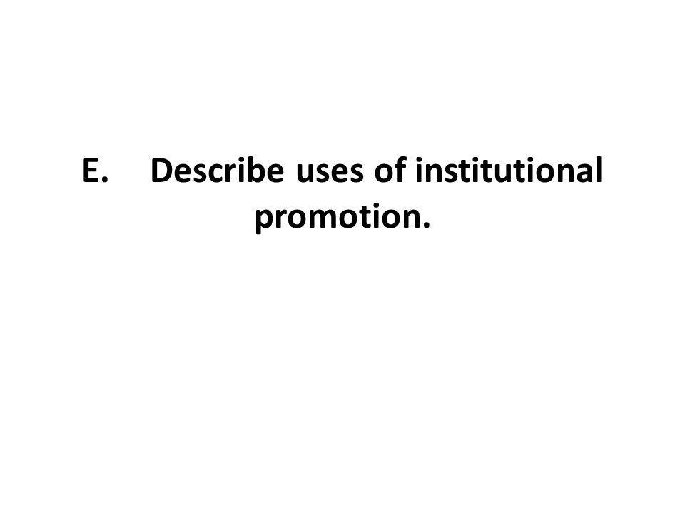 E.Describe uses of institutional promotion.