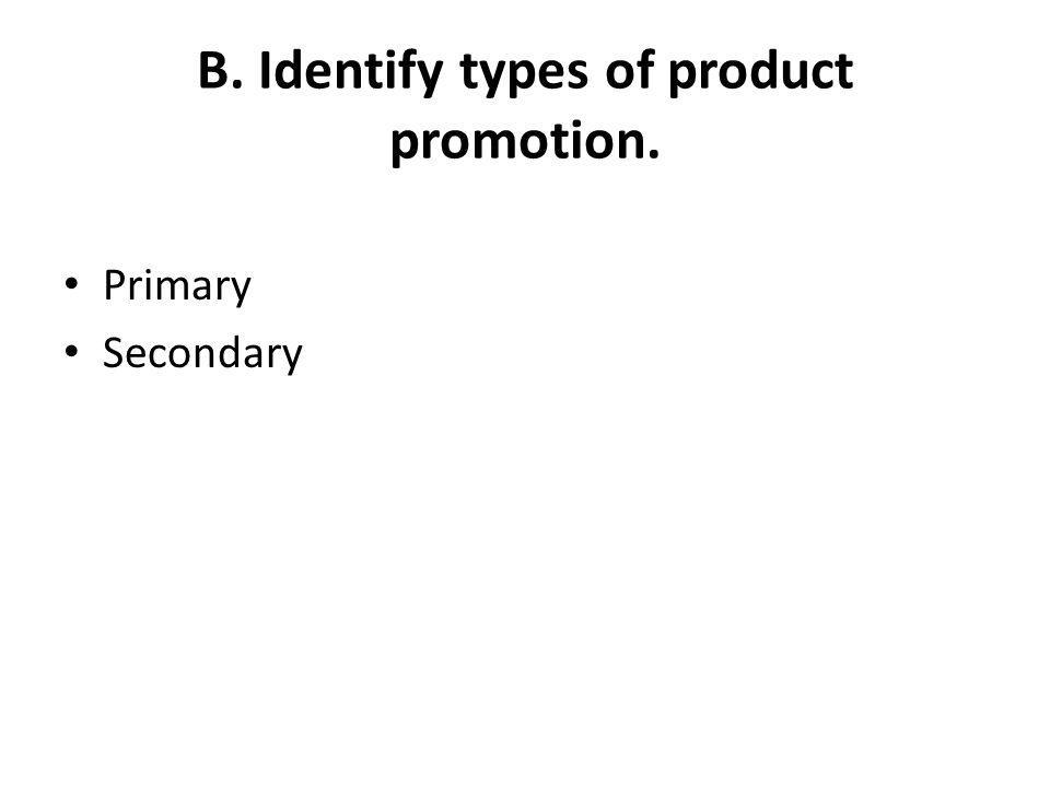 B. Identify types of product promotion. Primary Secondary