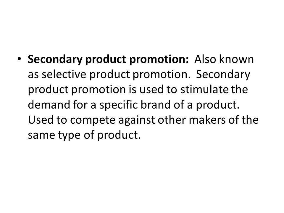 Secondary product promotion: Also known as selective product promotion.
