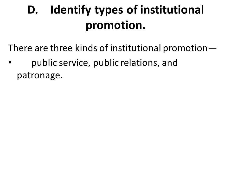 D.Identify types of institutional promotion.