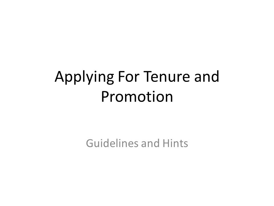 Applying For Tenure and Promotion Guidelines and Hints