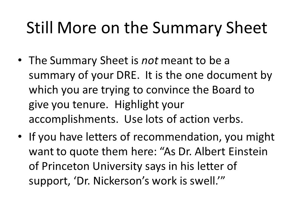 Still More on the Summary Sheet The Summary Sheet is not meant to be a summary of your DRE.