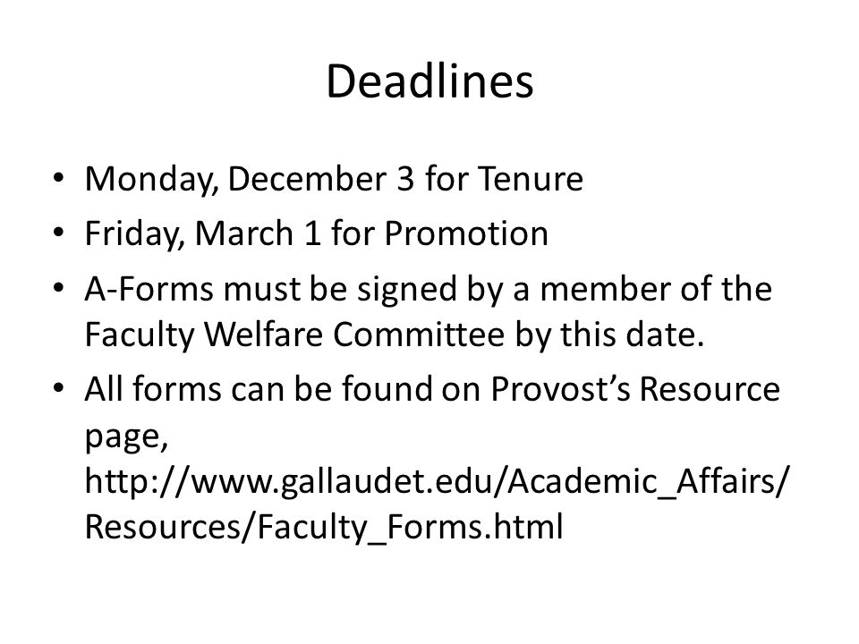 Deadlines Monday, December 3 for Tenure Friday, March 1 for Promotion A-Forms must be signed by a member of the Faculty Welfare Committee by this date.