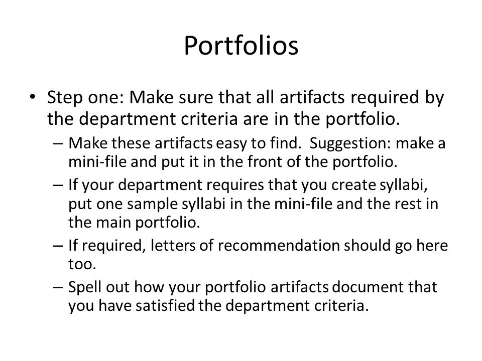 Portfolios Step one: Make sure that all artifacts required by the department criteria are in the portfolio.
