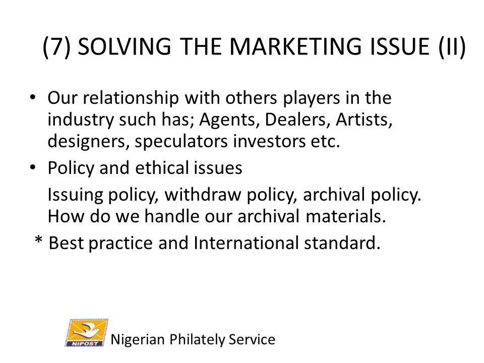 (7) SOLVING THE MARKETING ISSUE (II) Our relationship with others players in the industry such has; Agents, Dealers, Artists, designers, speculators i