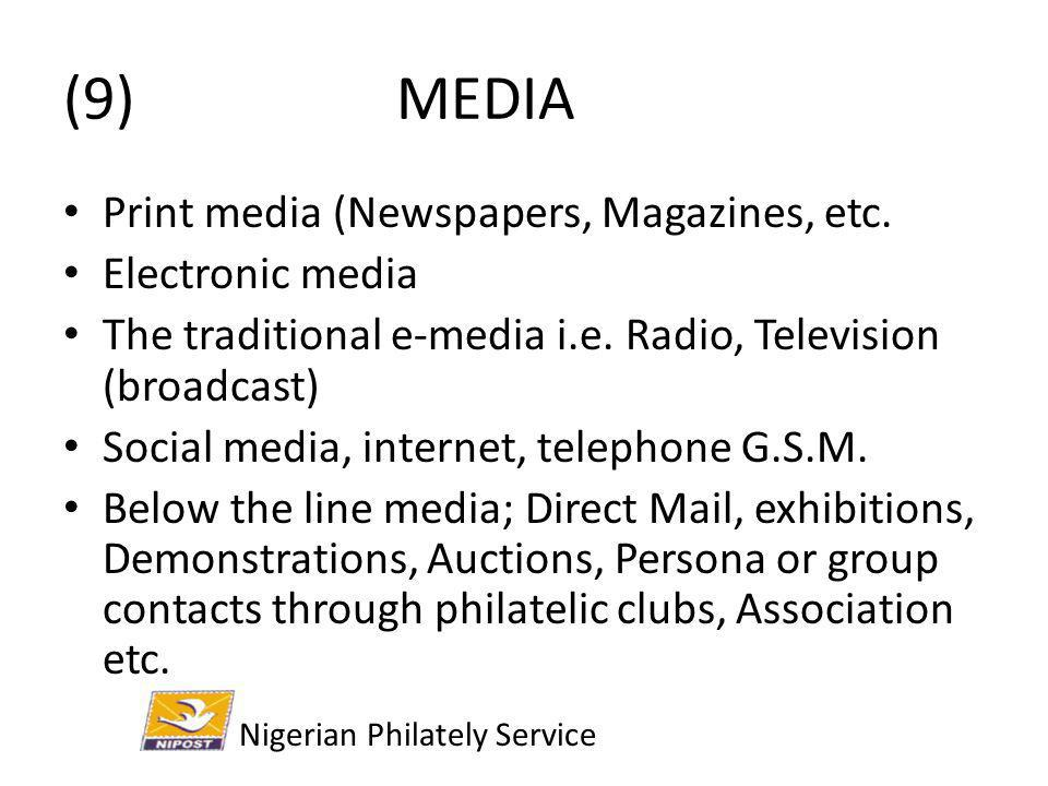 (9) MEDIA Print media (Newspapers, Magazines, etc. Electronic media The traditional e-media i.e. Radio, Television (broadcast) Social media, internet,
