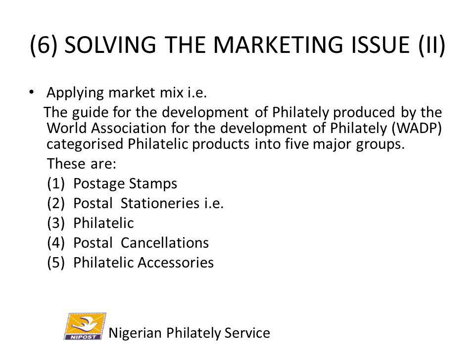 (6) SOLVING THE MARKETING ISSUE (II) Applying market mix i.e. The guide for the development of Philately produced by the World Association for the dev