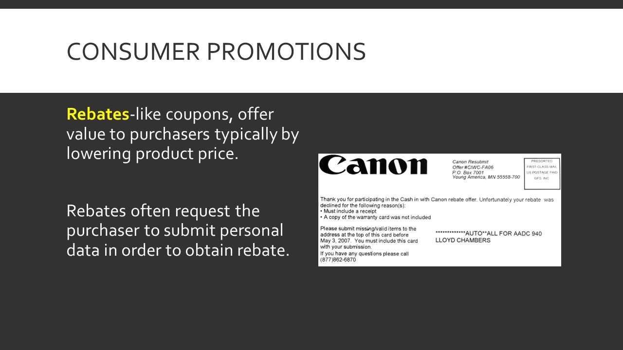 CONSUMER PROMOTIONS Rebates-like coupons, offer value to purchasers typically by lowering product price. Rebates often request the purchaser to submit