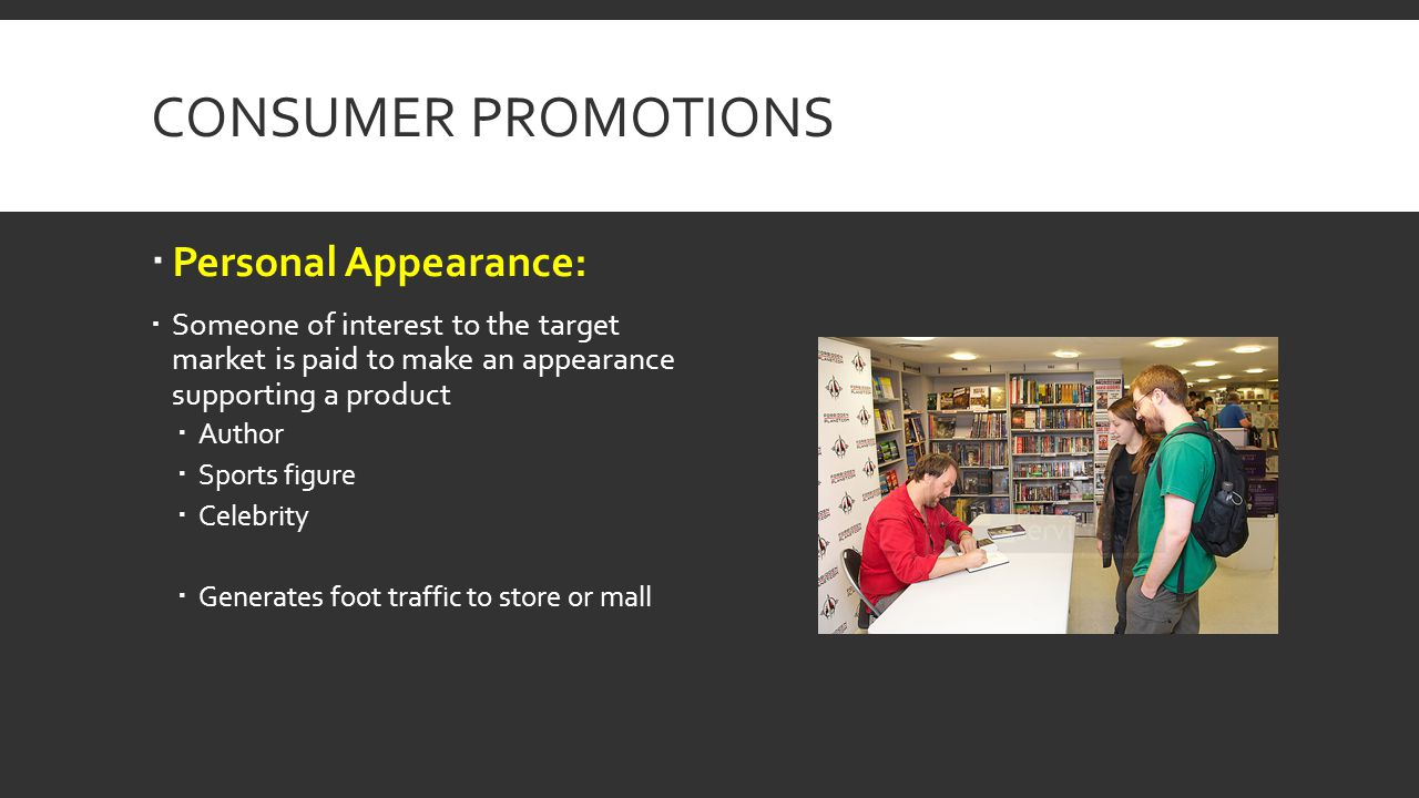 CONSUMER PROMOTIONS Personal Appearance: Someone of interest to the target market is paid to make an appearance supporting a product Author Sports fig