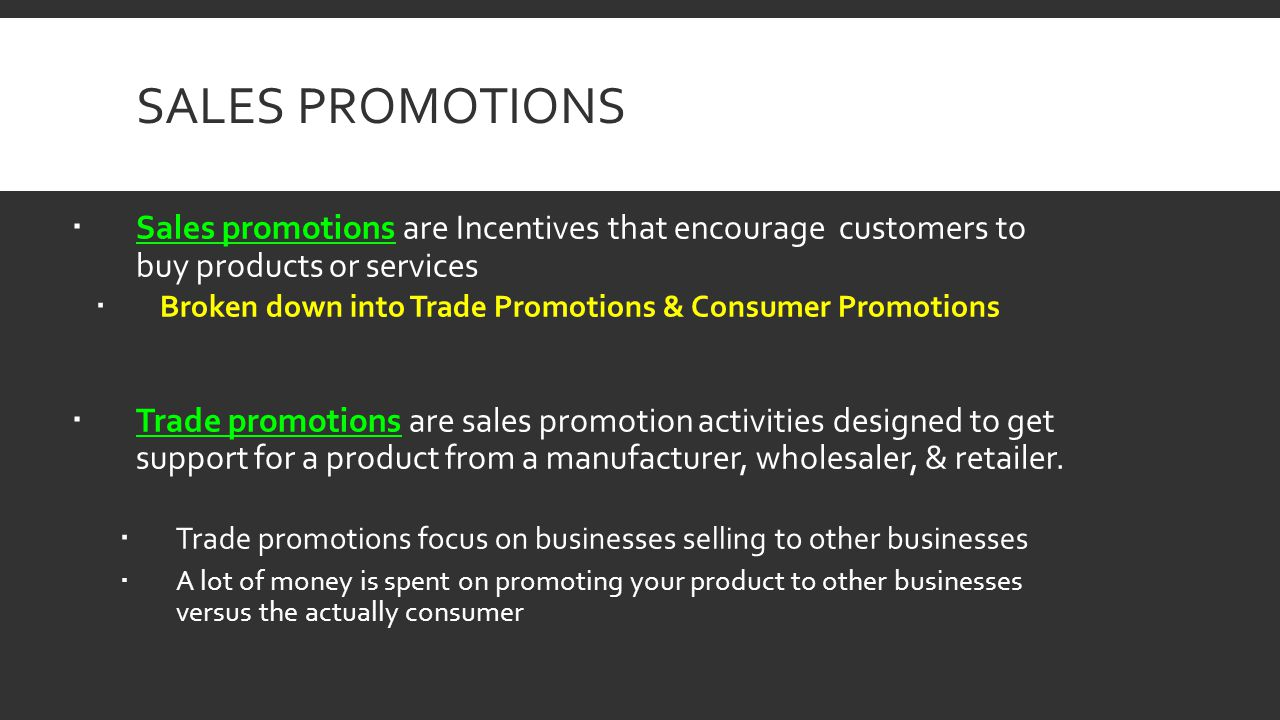 SALES PROMOTIONS Sales promotions are Incentives that encourage customers to buy products or services Broken down into Trade Promotions & Consumer Pro
