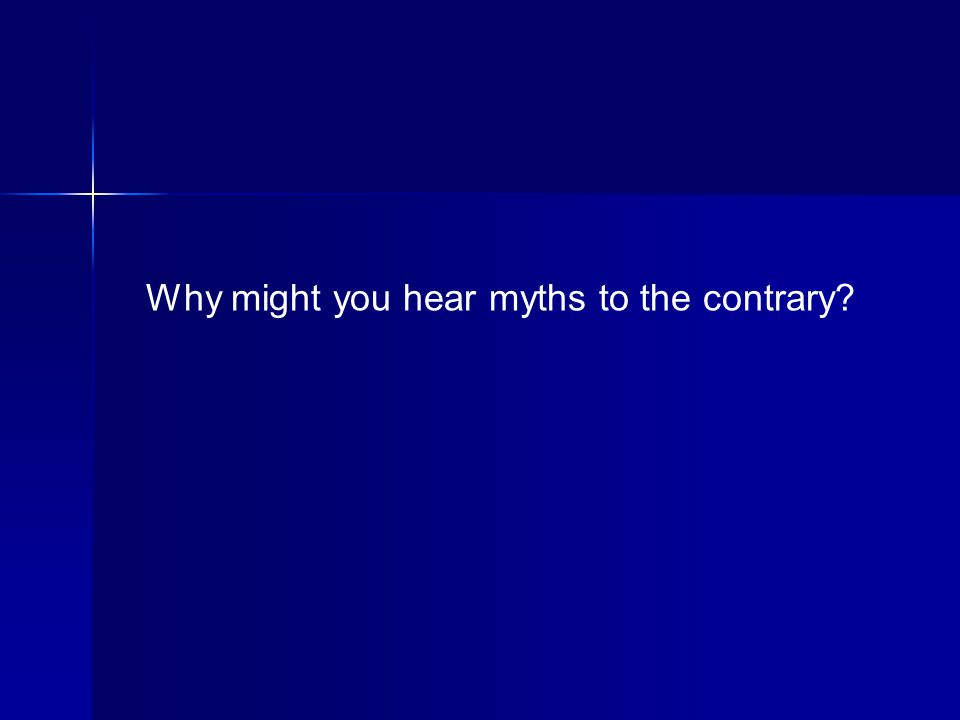 Why might you hear myths to the contrary