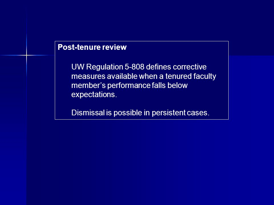 Post-tenure review UW Regulation 5-808 defines corrective measures available when a tenured faculty members performance falls below expectations.